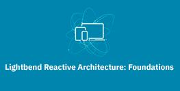 Lightbend Reactive Architecture Foundations