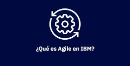 ¿Qué es Agile en IBM?