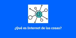 ¿Qué es Internet de las Cosas?